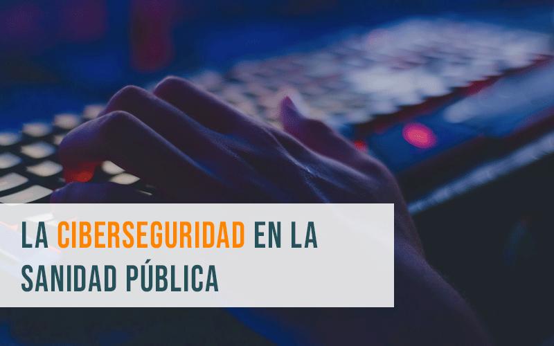 La ciberseguridad en la sanidad pública