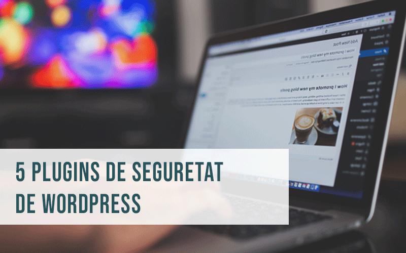 5 plugins per a garantir la seguretat del teu WordPress