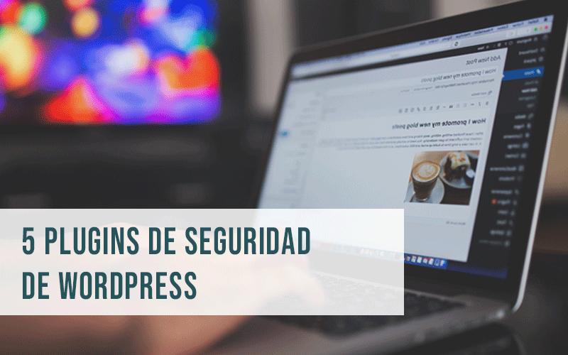 5 plugins para garantizar la seguridad de tu WordPress