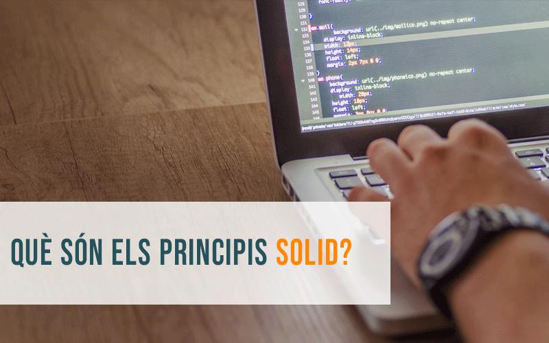 SOLID: cinc principis bàsics per a desenvolupar software de qualitat