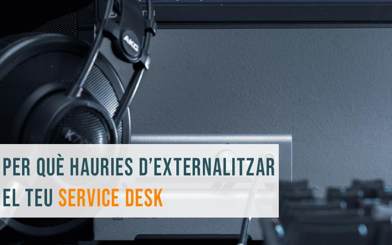 Per què hauries d'externalitzar el teu Service Desk?