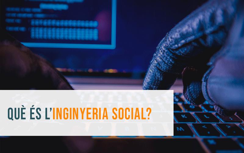 Enginyeria Social: què és i com funciona